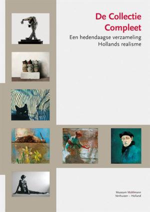 De Collectie Compleet - Een hedendaagse verzameling Hollands realisme - Museum Møhlmann