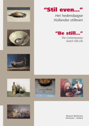 Stil even... - Het hedendaagse Hollandse Stilleven - Museum Møhlmann